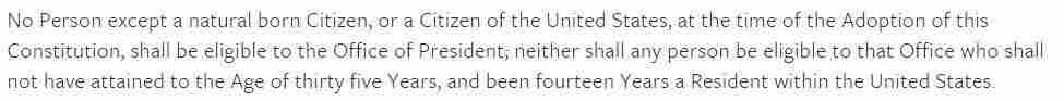 """Article II, Section 1 of the U.S. Constitution states, """"No Person except a natural born Citizen...shall be eligible to the Office of President."""""""