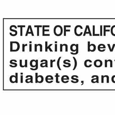 STATE OF CALIFORNIA SAFETY WARNING: Drinking beverages with added sugar(s) contributes to obesity, diabetes, and tooth decay.