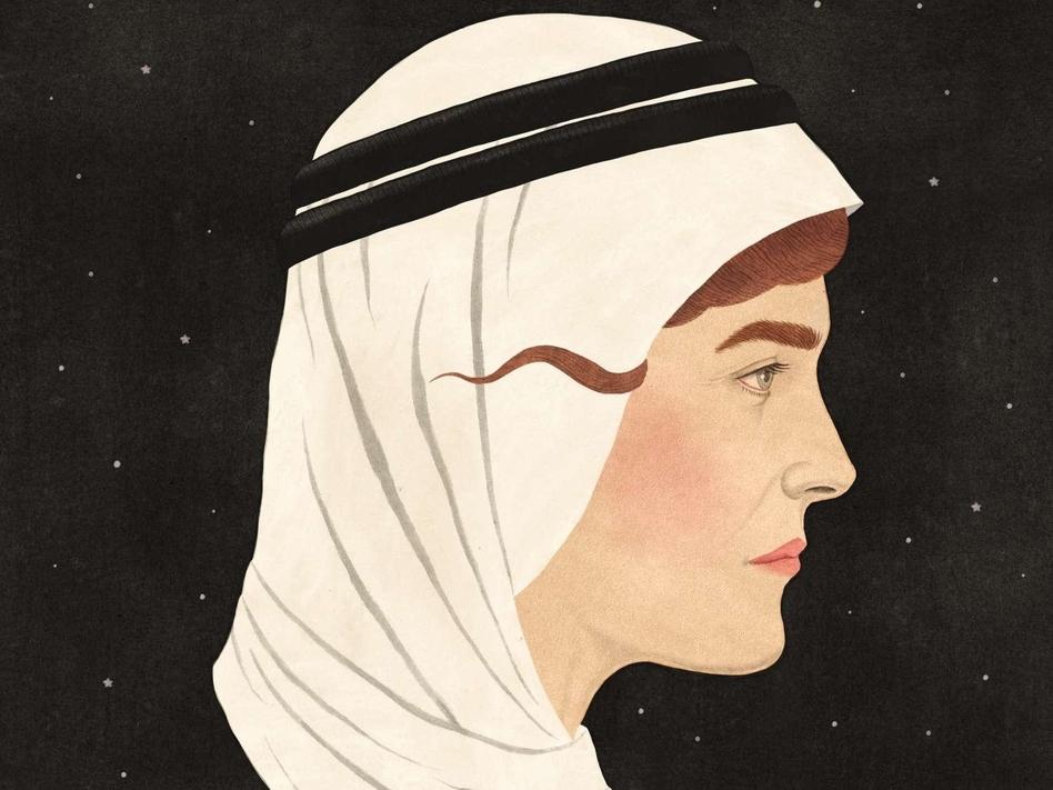 Queen Of The Desert Gertrude Bell In Her Own Words Wbur News
