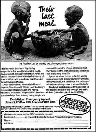 This ad from the U.K. charity Disasters Emergency Committee for its East African Emergency was part of a campaign that brought in $23 million between 1980 and 1984 for famine relief in Ethiopia.
