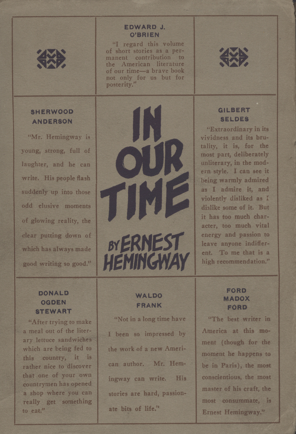 The 1925 edition of In Our Time, by Ernest Hemingway. Back when he was virtually unknown by readers, Hemingway turned to blurbs, too — getting endorsements from the likes of Sherwood Anderson and Ford Madox Ford.
