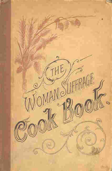 """Cover of The Woman Suffrage Cook Book, published in 1886. Hattie Burr, the editor, noted proudly that """"among the contributors are many who are eminent in their professions as teachers, lecturers, physicians, ministers, and authors — whose names are household words in the land."""""""