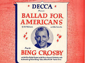 "Bing Crosby, who was one of the most popular musicians of the time, recorded ""Ballad for Americans."""