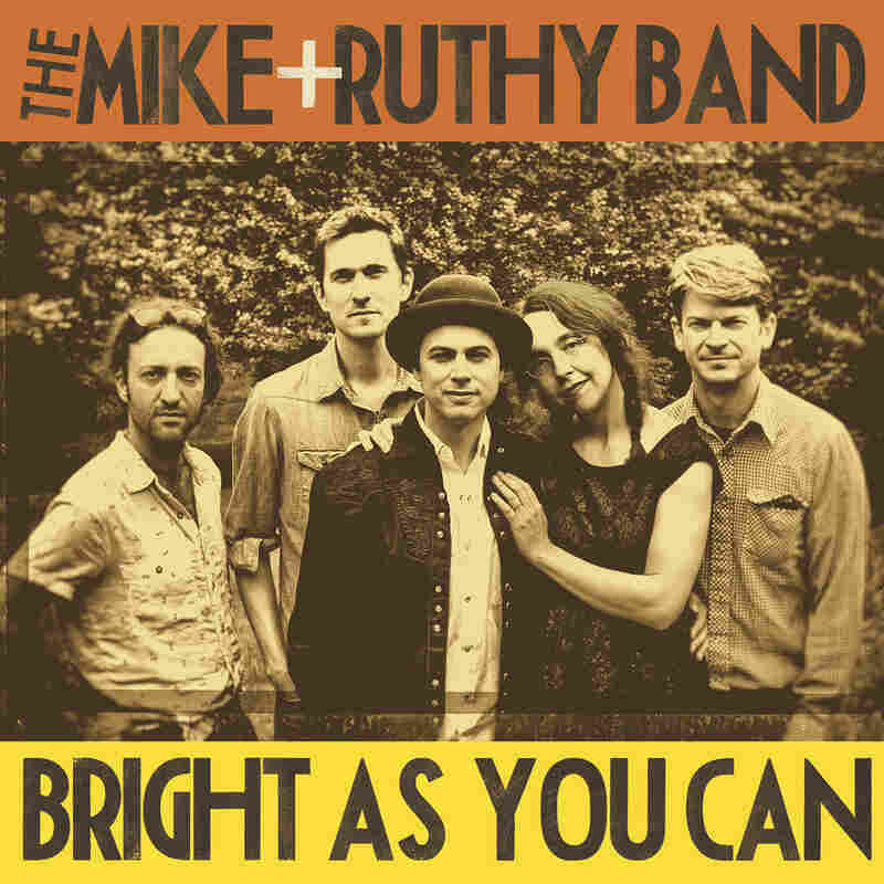 The Mike + Ruthy Band, Bright As You Ca