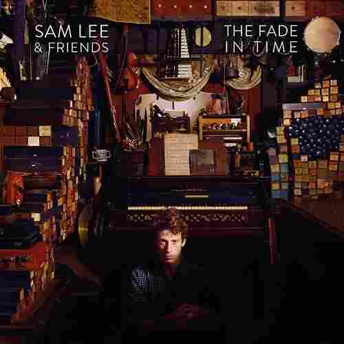 Sam Lee & Friends, The Fade In Time
