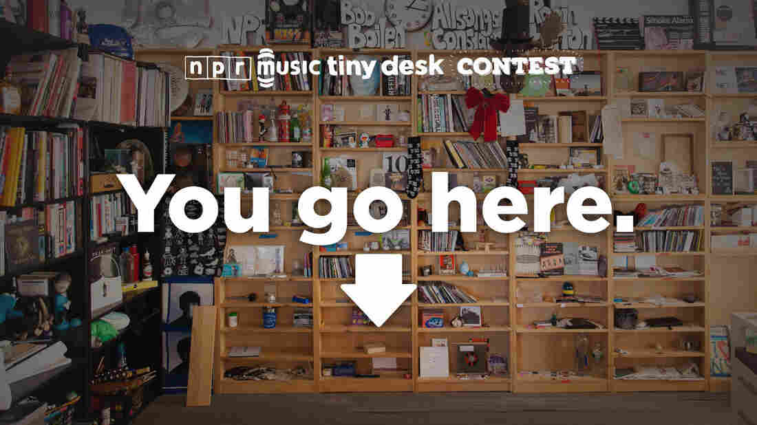 Want to play a Tiny Desk concert of your own? Submit a video by Feb. 2.