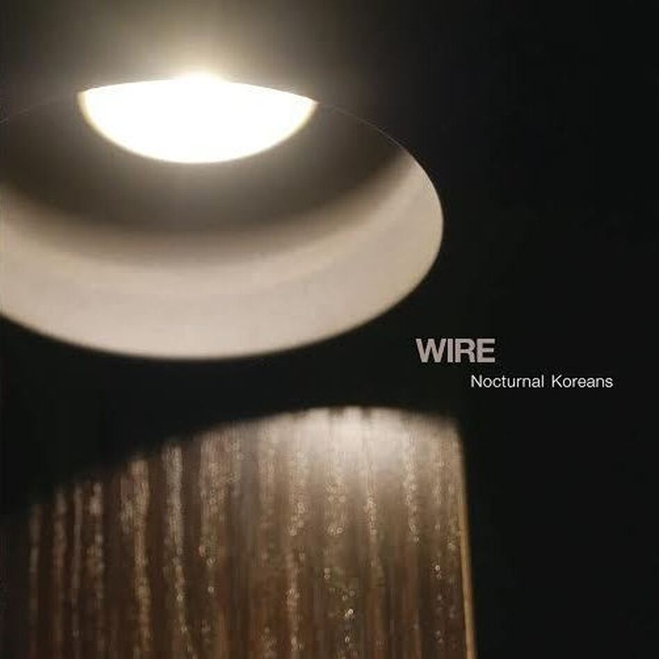 Wire, Nocturnal Koreans (Courtesy of the artist )