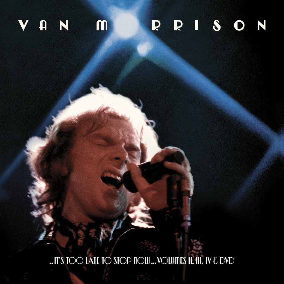 Van Morrison, It's Too Late To Stop Now  (Courtesy of the artist)