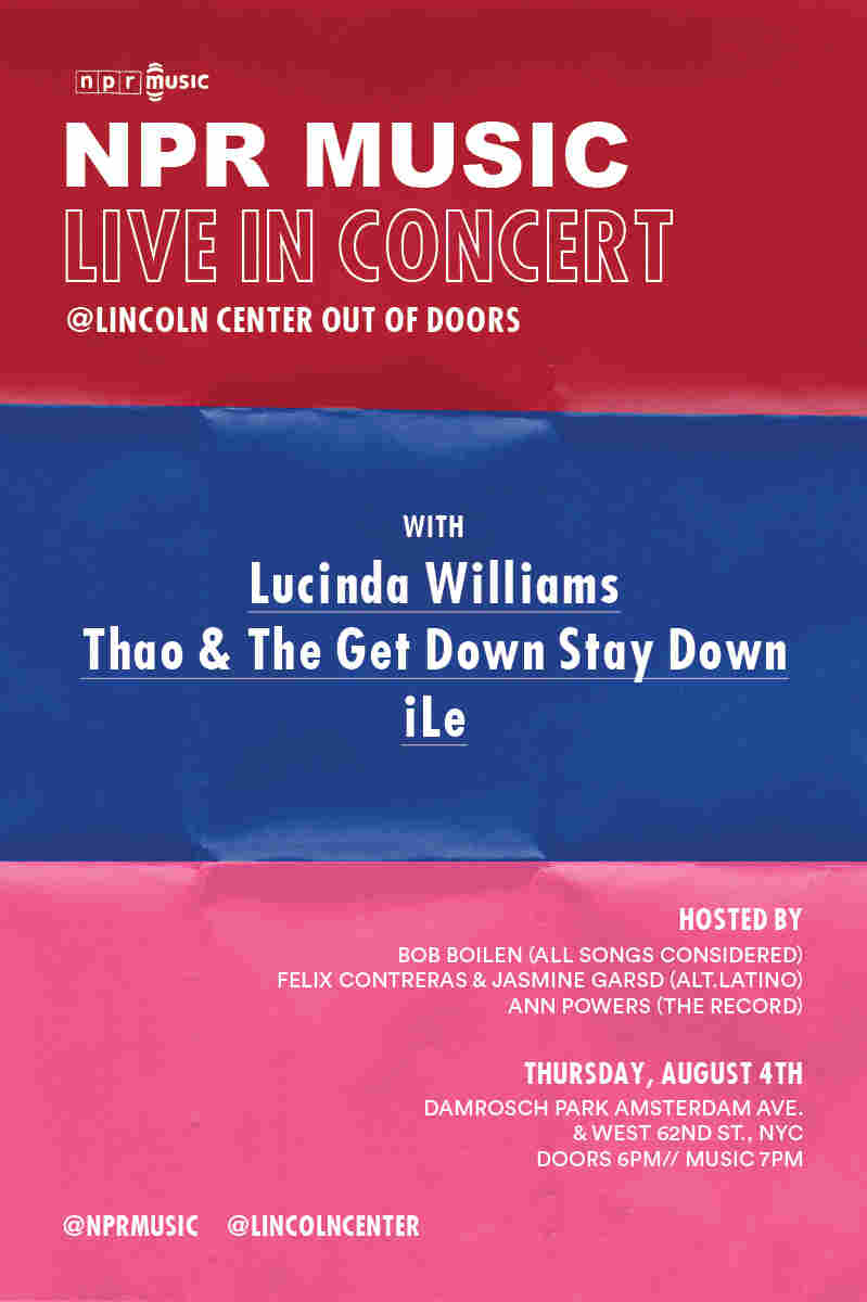 Poster for NPR Music's concert with Lincoln Center Out Of Doors, featuring performances by Lucinda Williams, Thao And The Get Down Stay Down and iLe.