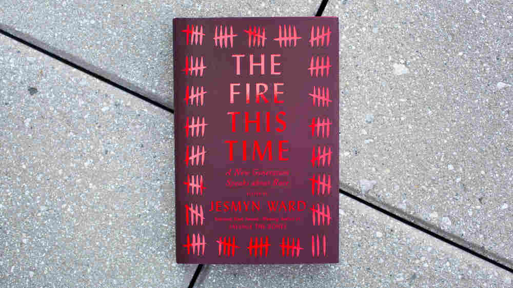 'The Fire This Time': A New Generation Of Writers On Race In America