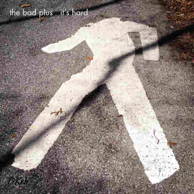 First Listen: The Bad Plus, 'It's Hard'
