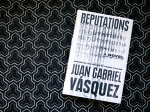 Reputations by Juan Gabriel Vásquez (Raquel Zaldivar/NPR)