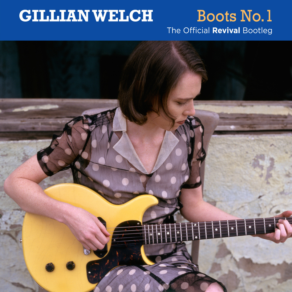 Gillian Welch, Boots No. 1 The Official Revival Bootleg. (Courtesy of the artist)