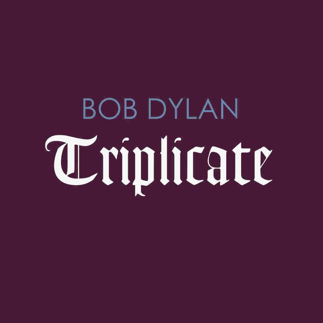 Bob Dylan, 'Triplicate'