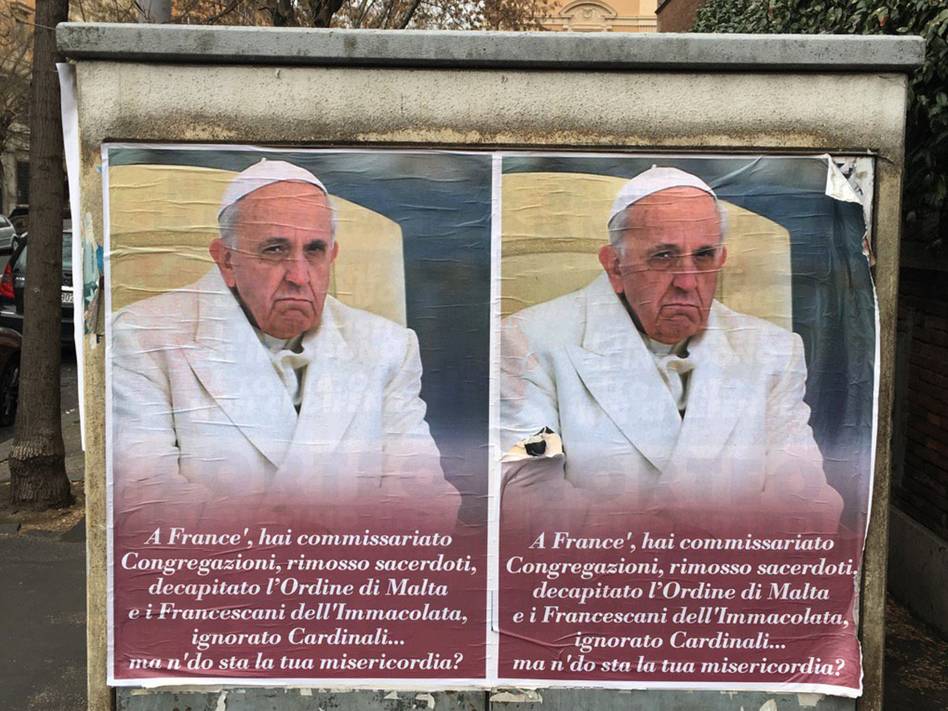 """Anti-Pope Francis posters appeared in Rome last week, with a message in a Roman street dialect saying, """"Hey, Frank, you took over Congregations, suspended priests, decapitated the Order of Malta and the Franciscans of The Immaculate, ignored Cardinals... Where the heck is your mercy?"""" (Sylvia Poggioli /NPR)"""
