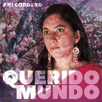First Listen: Ani Cordero, 'Querido Mundo'