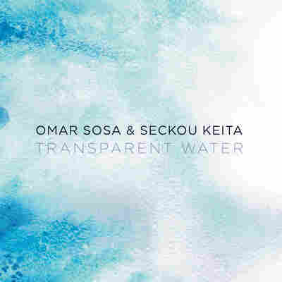 First Listen: Omar Sosa & Seckou Keita, 'Transparent Water'