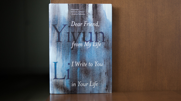 Dear Friend, from My Life I write to You in Your Life, by Yiyun Li