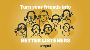 Top Podcast Hosts Ask Their Listeners To 'Try A Pod'