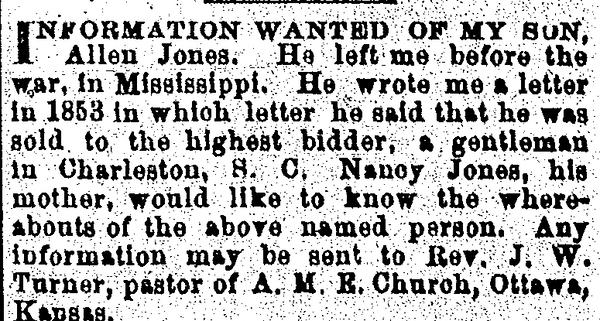 In 1886, Nancy Jones placed an ad seeking her son, Allen, in an ad in The Christian Recorder of Philadelphia.