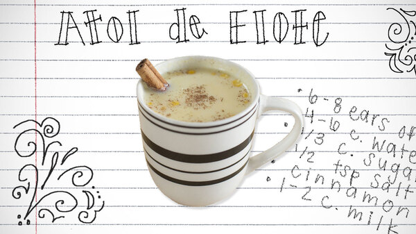 Atole de elote is a warm corn drink from Central America. Student Jose Rivas wrote an essay about a weekly tradition of enjoying atole with his late father in El Salvador, and how the drink helped him to feel more at home after he moved to the U.S.