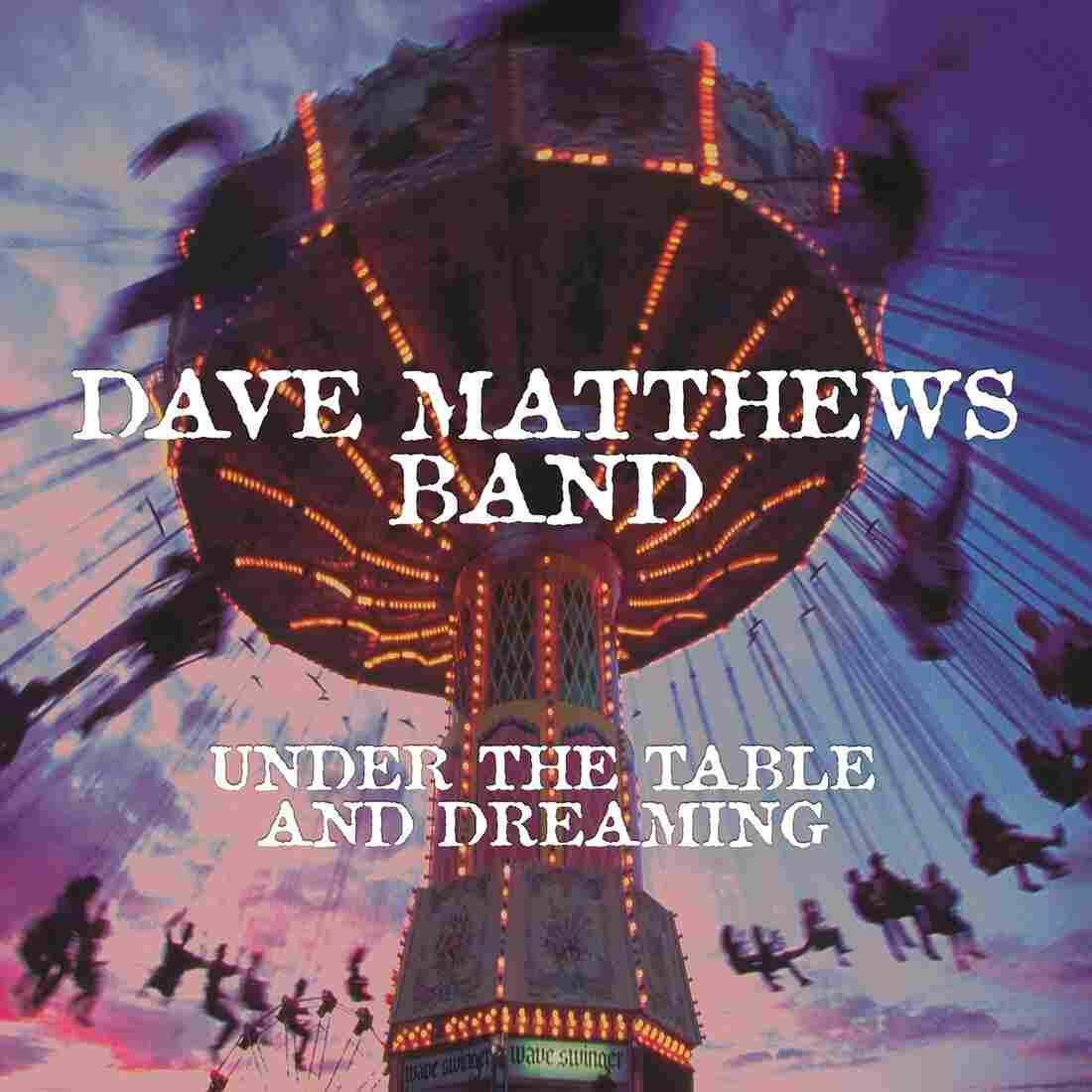 The Dave Matthews Band, Under The Table and Dreaming