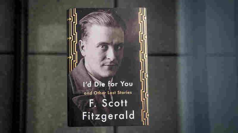 'I'd Die For You' Gives A Glimpse Into F. Scott Fitzgerald's Writing Life