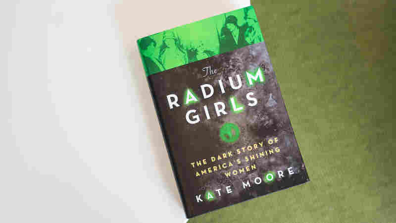 Dark Lives Of 'The Radium Girls' Left A Bright Legacy For Workers, Science