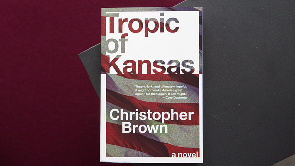 Tropic of Kansas: A Novel, by Christopher Brown.