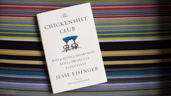 The Chickenshit Club: Why the Justice Department Fails to Prosecute Executives, by Jesse Eisinger.