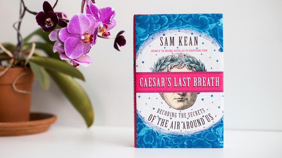 <em>Caesar's Last Breath: Decoding the Secrets of the Air Around Us,</em> by Sam Kean.