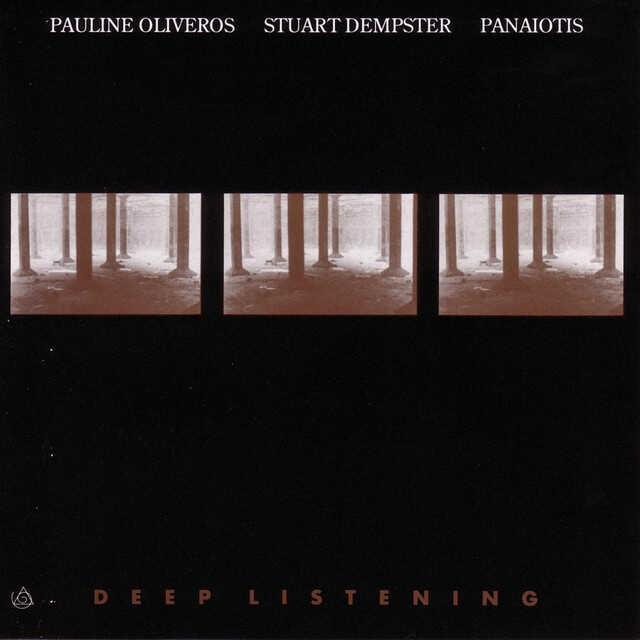Deep Listening by Pauline Oliveros, Stuart Dempster, Panaioti