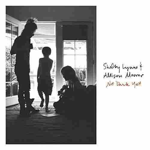 Shelby Lynne & Allison Moorer, Not Dark Yet.