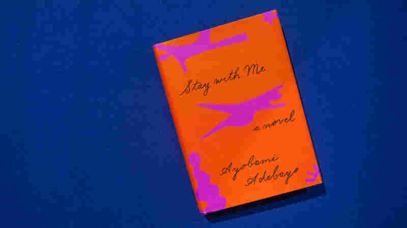'Stay With Me' Is A Novel Of Commitment, Culture And The Struggle To Conceive