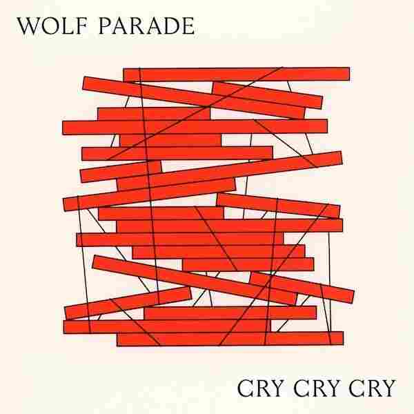 Wolf Parade, Cry Cry Cry.