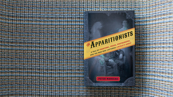 The Apparitionists by Peter Manseau.