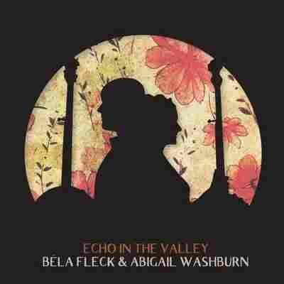 First Listen: Béla Fleck & Abigail Washburn, 'Echo In The Valley'