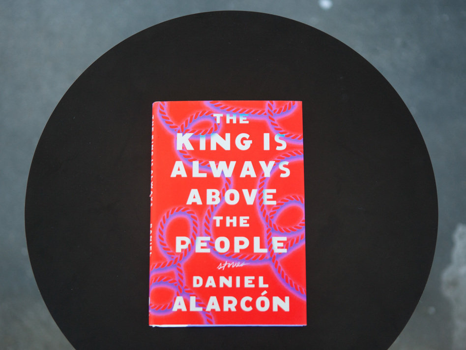 'The King is Always Above the People' by Daniel Alarcon