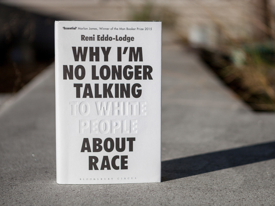 'Why I'm No Longer Talking To White People About Race,' By Reni Eddo-Lodge