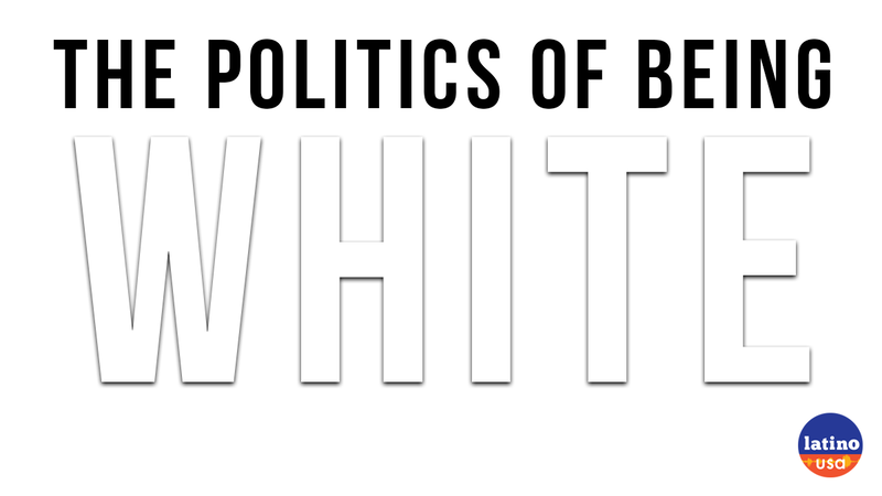 This week on Latino USA, we look at the complicated identity politics of whiteness in the Trump era.
