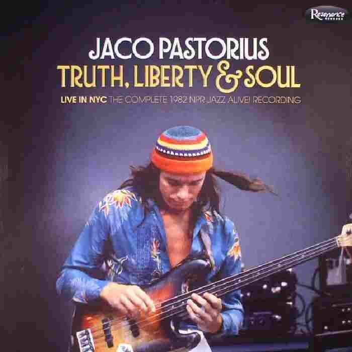 Jaco Pastorius, Truth, Liberty & Soul: The Complete 1982 NPR Jazz Alive