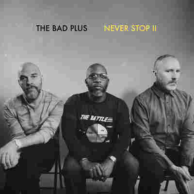 First Listen: The Bad Plus, 'Never Stop II'