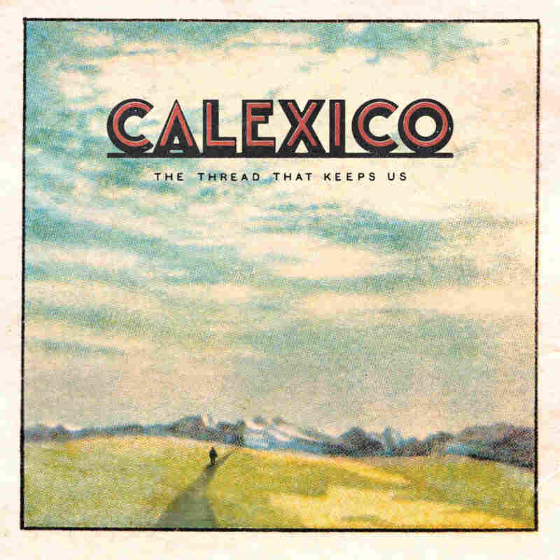 Calexico, The Thread That Keeps Us