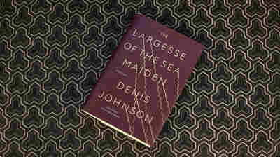 Denis Johnson Leaves Us With His Best In 'Largesse Of The Sea Maiden'