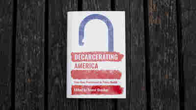 'Decarcerating America' Is A Powerful Call For Reform
