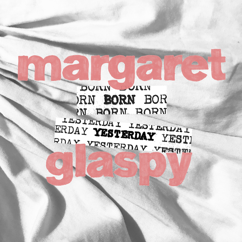 Margaret Glaspy, Born Yesterday