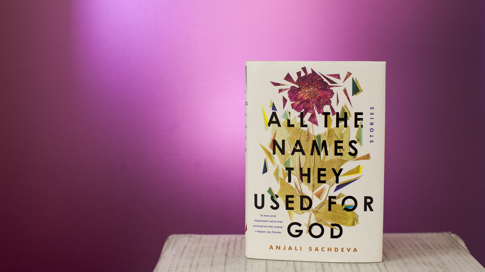 """All The Names They Used For God,"" by Anjali Sachdeva."
