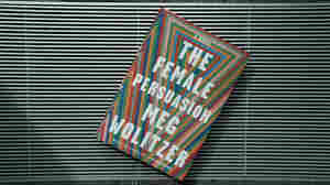 Meg Wolitzer Asks The Big Questions In 'The Female Persuasion'