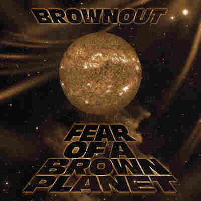 First Listen: Brownout, 'Fear Of A Brown Planet'