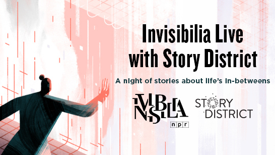 BONUS: Invisibilia Live with Story District